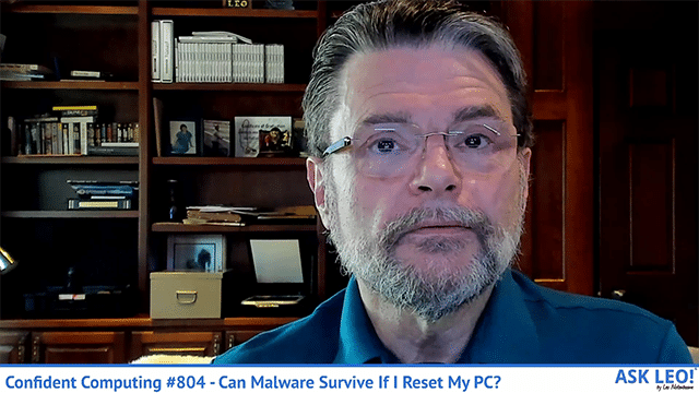 #804 - Can Malware Survive If I Reset My PC?