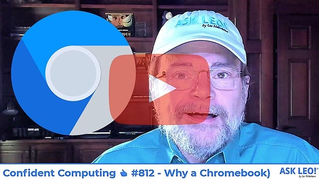 Confident Computing #812 - Why a Chromebook? (And Why I Purchased Two for the Important People in My Life)