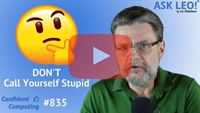 Confident Computing #835 - Don't Call Yourself Stupid