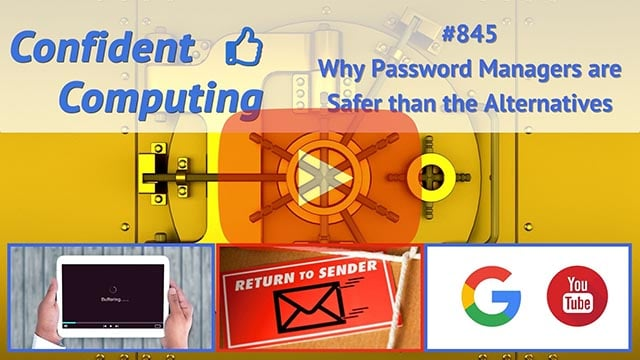 Confident Computing #845 - Why Password Managers are Safer than the Alternatives