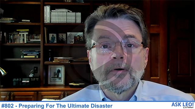 Confident Computing #802 - Preparing For The Ultimate Disaster